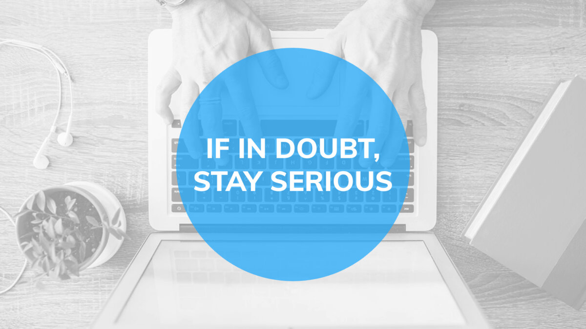 "Gray presentation slide with message over blue circle ""If in doubt, stay serious"""