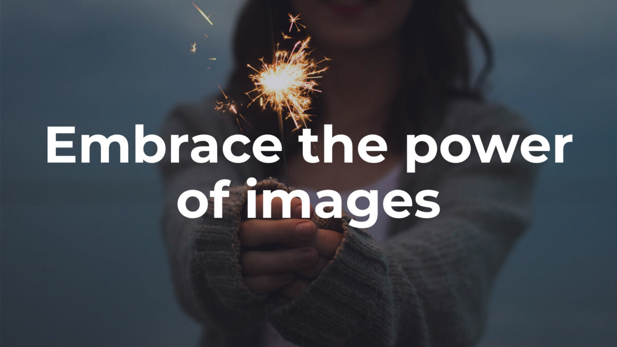 "Slide with background photo and ""Embrace the power of images"" copy"